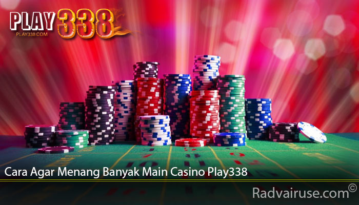 Cara Agar Menang Banyak Main Casino Play338