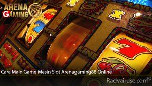 Cara Main Game Mesin Slot Arenagaming88 Online