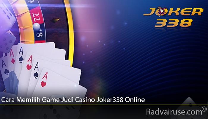 Cara Memilih Game Judi Casino Joker338 Online
