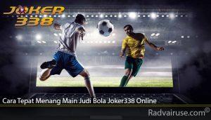Cara Tepat Menang Main Judi Bola Joker338 Online