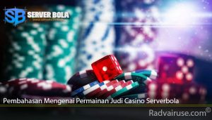 Pembahasan Mengenai Permainan Judi Casino Serverbola