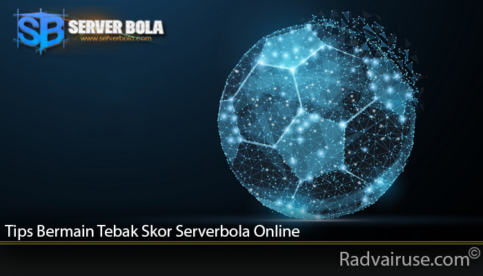 Tips Bermain Tebak Skor Serverbola Online