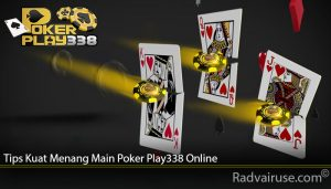 Tips Kuat Menang Main Poker Play338 Online