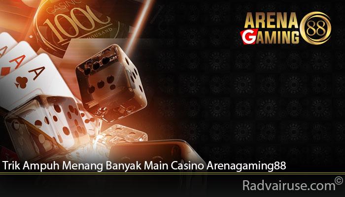 Trik Ampuh Menang Banyak Main Casino Arenagaming88