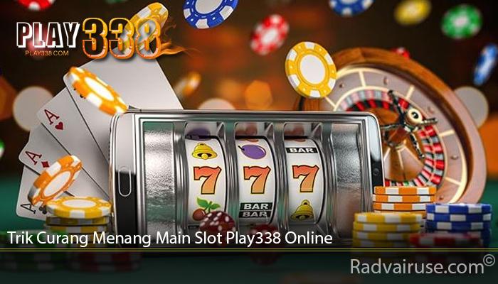 Trik Curang Menang Main Slot Play338 Online
