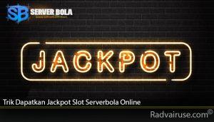 Trik Dapatkan Jackpot Slot Serverbola Online