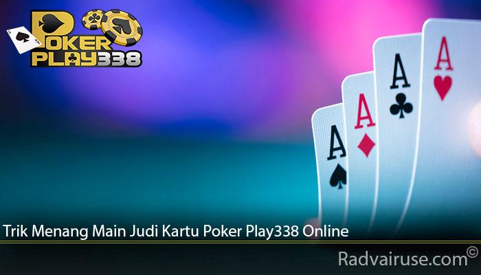 Trik Menang Main Judi Kartu Poker Play338 Online
