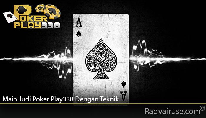 Main Judi Poker Play338 Dengan Teknik