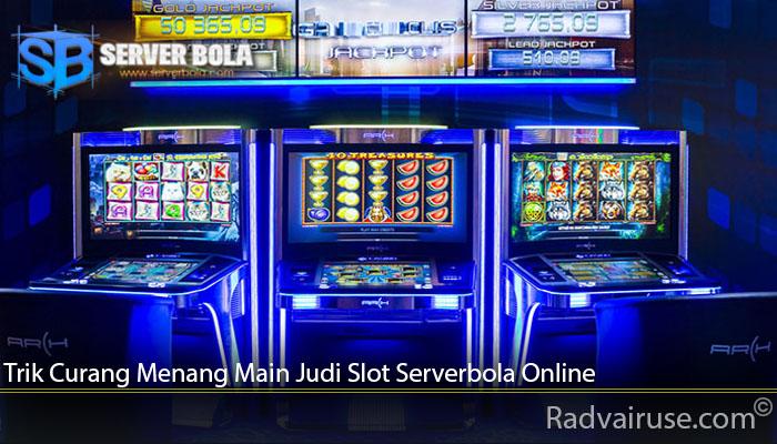 Trik Curang Menang Main Judi Slot Serverbola Online